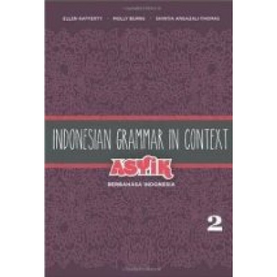 Indonesian Grammar in Context: Asyik Berbahasa Indonesia: Volume 2